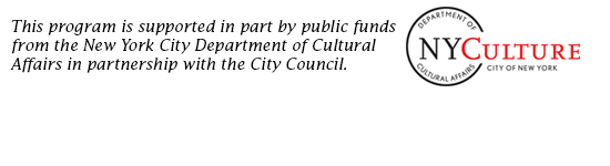This program is supported in part through public funds from the New York City Department of Cultural Affairs in partnership with the City Council, and many generous supporters.